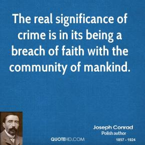 The real significance of crime is in its being a breach of faith with the community of mankind.