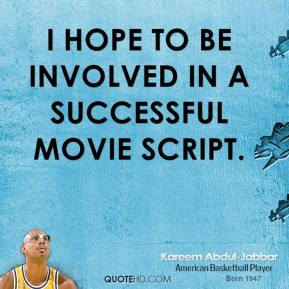 Kareem Abdul-Jabbar - I hope to be involved in a successful movie script.