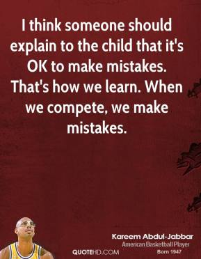 I think someone should explain to the child that it's OK to make mistakes. That's how we learn. When we compete, we make mistakes.