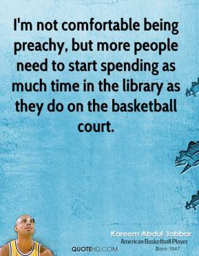 I'm not comfortable being preachy, but more people need to start spending as much time in the library as they do on the basketball court.