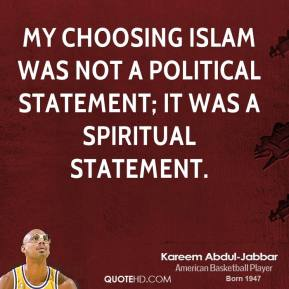 My choosing Islam was not a political statement; it was a spiritual statement.