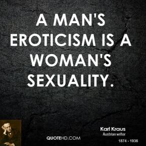 A man's eroticism is a woman's sexuality.