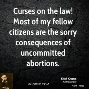 Curses on the law! Most of my fellow citizens are the sorry consequences of uncommitted abortions.
