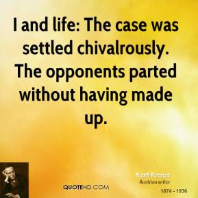 Karl Kraus - I and life: The case was settled chivalrously. The opponents parted without having made up.