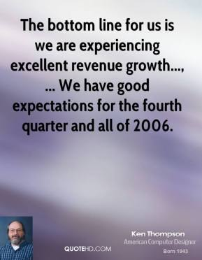 The bottom line for us is we are experiencing excellent revenue growth..., ... We have good expectations for the fourth quarter and all of 2006.