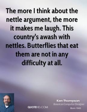 The more I think about the nettle argument, the more it makes me laugh. This country's awash with nettles. Butterflies that eat them are not in any difficulty at all.