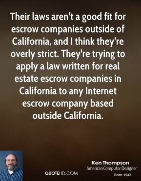 Their laws aren't a good fit for escrow companies outside of California, and I think they're overly strict. They're trying to apply a law written for real estate escrow companies in California to any Internet escrow company based outside California.