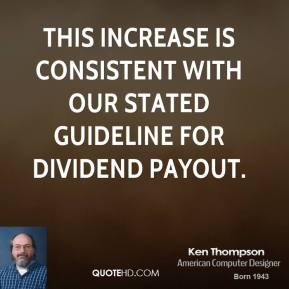 This increase is consistent with our stated guideline for dividend payout.