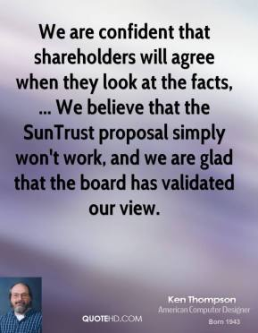We are confident that shareholders will agree when they look at the facts, ... We believe that the SunTrust proposal simply won't work, and we are glad that the board has validated our view.