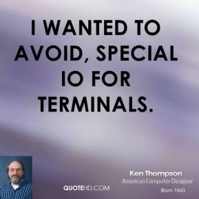 I wanted to avoid, special IO for terminals.