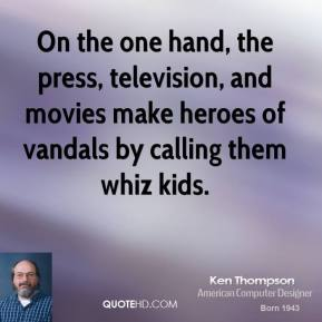 On the one hand, the press, television, and movies make heroes of vandals by calling them whiz kids.