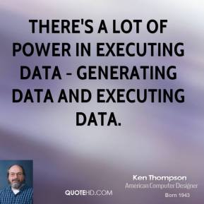 Ken Thompson - There's a lot of power in executing data - generating data and executing data.