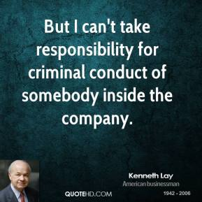 But I can't take responsibility for criminal conduct of somebody inside the company.