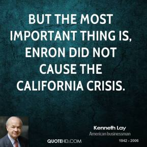 But the most important thing is, Enron did not cause the California crisis.