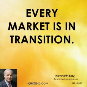 Every market is in transition.