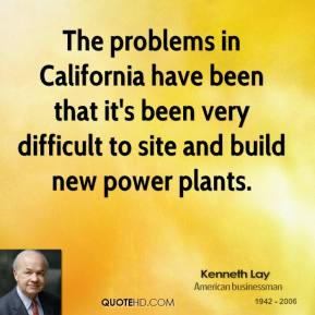 The problems in California have been that it's been very difficult to site and build new power plants.
