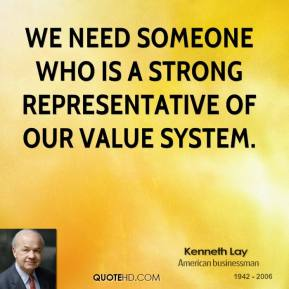 We need someone who is a strong representative of our value system.