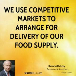 We use competitive markets to arrange for delivery of our food supply.