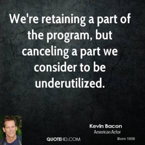We're retaining a part of the program, but canceling a part we consider to be underutilized.