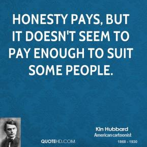 Honesty pays, but it doesn't seem to pay enough to suit some people.
