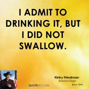 I admit to drinking it, but I did not swallow.