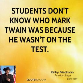 Students don't know who Mark Twain was because he wasn't on the test.