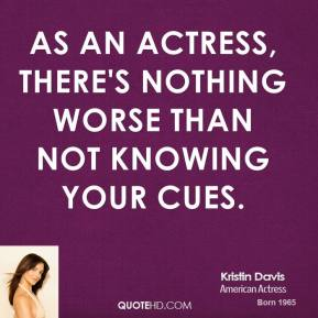As an actress, there's nothing worse than not knowing your cues.