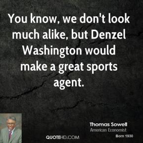 Leigh Steinberg - You know, we don't look much alike, but Denzel Washington would make a great sports agent.