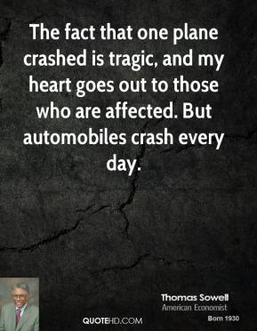 Leigh Steinberg  - The fact that one plane crashed is tragic, and my heart goes out to those who are affected. But automobiles crash every day.