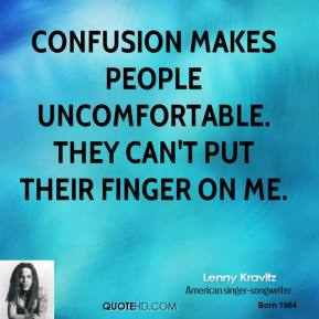 Lenny Kravitz - Confusion makes people uncomfortable. They can't put their finger on me.