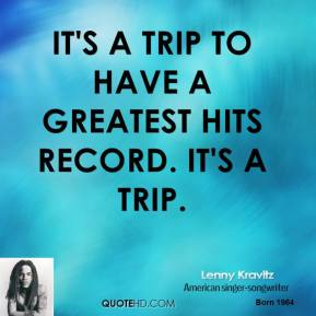 Lenny Kravitz - It's a trip to have a Greatest Hits record. It's a trip.