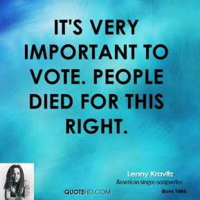 Lenny Kravitz - It's very important to vote. People died for this right.