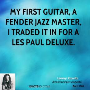 My first guitar, a Fender Jazz Master, I traded it in for a Les Paul Deluxe.