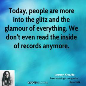 Lenny Kravitz - Today, people are more into the glitz and the glamour of everything. We don't even read the inside of records anymore.