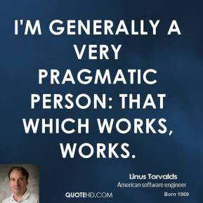 I'm generally a very pragmatic person: that which works, works.