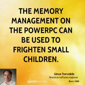 The memory management on the PowerPC can be used to frighten small children.