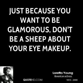 Just because you want to be glamorous, don't be a sheep about your eye makeup.