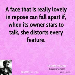 A face that is really lovely in repose can fall apart if, when its owner stars to talk, she distorts every feature.