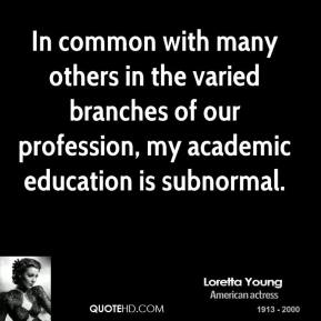 In common with many others in the varied branches of our profession, my academic education is subnormal.