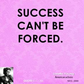 Success can't be forced.
