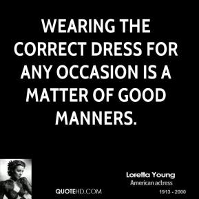 Wearing the correct dress for any occasion is a matter of good manners.