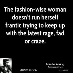 The fashion-wise woman doesn't run herself frantic trying to keep up with the latest rage, fad or craze.