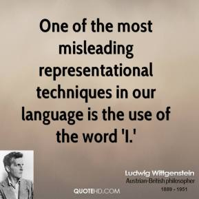 Ludwig Wittgenstein - One of the most misleading representational techniques in our language is the use of the word 'I.'