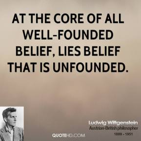 At the core of all well-founded belief, lies belief that is unfounded.