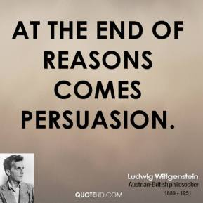 At the end of reasons comes persuasion.
