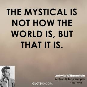The mystical is not how the world is, but that it is.
