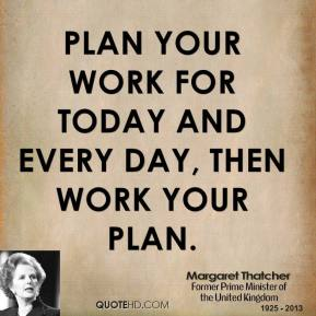Plan your work for today and every day, then work your plan.