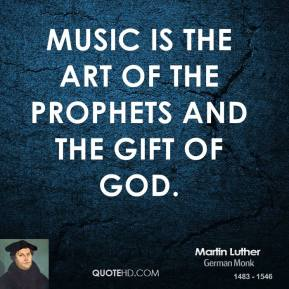 Music is the art of the prophets and the gift of God.