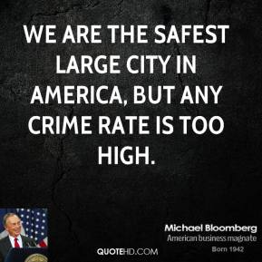 Michael Bloomberg - We are the safest large city in America, but any crime rate is too high.