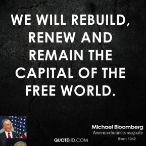 Michael Bloomberg - We will rebuild, renew and remain the capital of the free world.